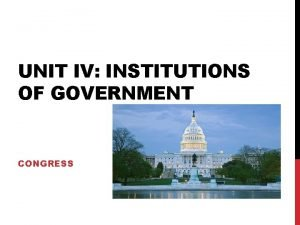 UNIT IV INSTITUTIONS OF GOVERNMENT CONGRESS FOCUS FOR