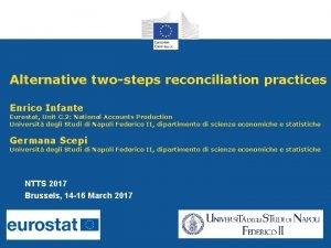 Alternative twosteps reconciliation practices Enrico Infante Eurostat Unit