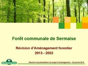 Fort communale de Sermaise Rvision dAmnagement forestier 2013