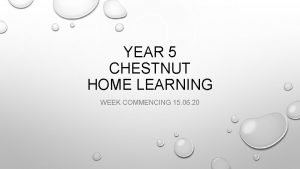 YEAR 5 CHESTNUT HOME LEARNING WEEK COMMENCING 15