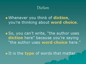 Diction u Whenever you think of diction youre