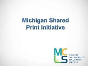 Michigan Shared Print Initiative Shared Print Initiative Council