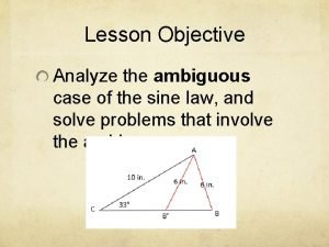 Lesson Objective Analyze the ambiguous case of the