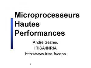 Microprocesseurs Hautes Performances Andr Seznec IRISAINRIA http www