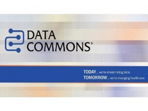 Data Commons approach Data Commons Services Use of