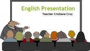 English Presentation Teacher Cristiane Cruz Seminar Rules O