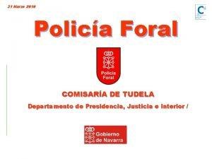 31 Marzo 2010 Polica Foral COMISARA DE TUDELA