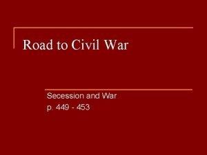 Road to Civil War Secession and War p
