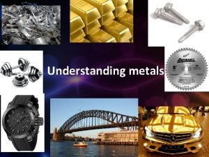 Understanding metals Why are metals used to make