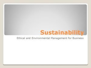 Sustainability Ethical and Environmental Management for Business Sustainability