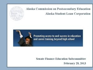Alaska Commission on Postsecondary Education Alaska Student Loan