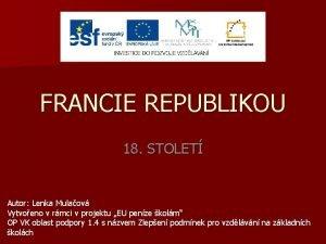 FRANCIE REPUBLIKOU 18 STOLET Autor Lenka Mulaov Vytvoeno
