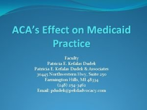 ACAs Effect on Medicaid Practice Faculty Patricia E