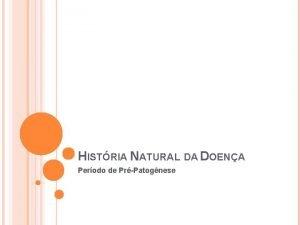 HISTRIA NATURAL DA DOENA Perodo de PrPatognese PERODO