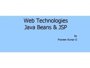 Web Technologies Java Beans JSP By Praveen Kumar