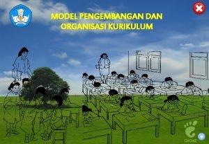 MODEL PENGEMBANGAN DAN ORGANISASI KURIKULUM 1 MODEL MODEL