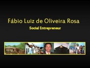 Fbio Luiz de Oliveira Rosa Social Entrepreneur Today