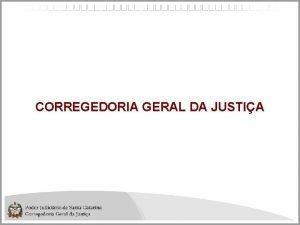 CORREGEDORIA GERAL DA JUSTIA Juzes JUZES CORREGEDORES Dr