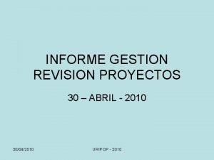 INFORME GESTION REVISION PROYECTOS 30 ABRIL 2010 30042010
