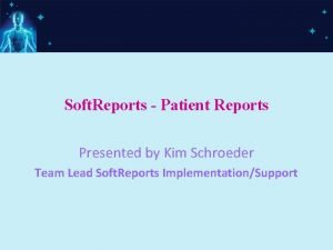 Soft Reports Patient Reports Presented by Kim Schroeder