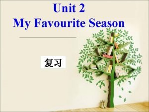 Unit 2 My Favourite Season Which season do