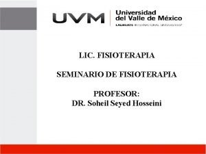 LIC FISIOTERAPIA SEMINARIO DE FISIOTERAPIA PROFESOR DR Soheil