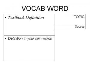 VOCAB WORD Textbook Definition TOPIC Source Definition in