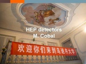 HEP detectors M Cobal HEP detectors A detector