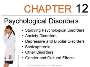 CHAPTER 12 Psychological Disorders Studying Psychological Disorders Anxiety
