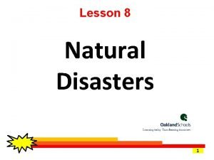 Lesson 8 Natural Disasters 1 Natural hazards such