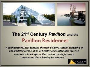 The 21 st Century Pavilion and the Pavilion