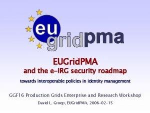 EUGrid PMA and the eIRG security roadmap towards