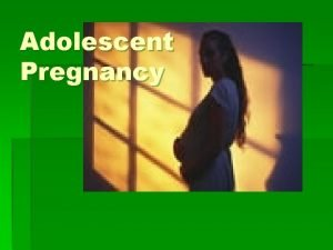 Adolescent Pregnancy Worldwide about 14 million adolescent girls