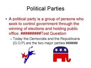 Political Parties A political party is a group
