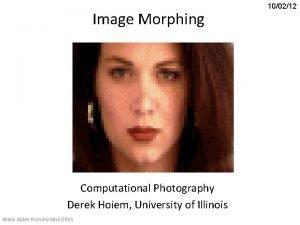 Image Morphing Computational Photography Derek Hoiem University of