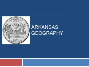 ARKANSAS GEOGRAPHY How does Geography Affect Arkansas History