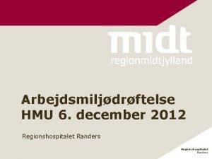 Arbejdsmiljdrftelse HMU 6 december 2012 Regionshospitalet Randers Arbejdsmiljdrftelse