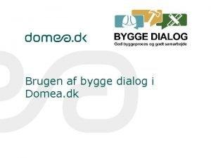 Brugen af bygge dialog i Domea dk Udtalelse