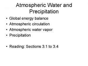 Atmospheric Water and Precipitation Global energy balance Atmospheric