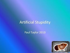 Artificial Stupidity Paul Taylor 2010 Artificial Intelligence Artificial