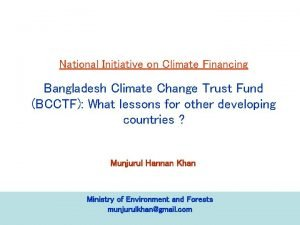 National Initiative on Climate Financing Bangladesh Climate Change