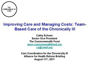 THE COMMONWEALTH FUND Improving Care and Managing Costs