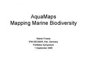 Aqua Maps Mapping Marine Biodiversity Rainer Froese IFMGEOMAR