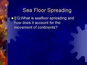 Sea Floor Spreading EQ What is seafloor spreading