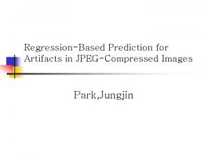 RegressionBased Prediction for Artifacts in JPEGCompressed Images Park
