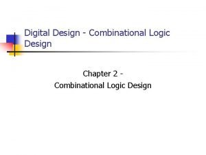 Digital Design Combinational Logic Design Chapter 2 Combinational