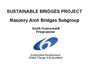 SUSTAINABLE BRIDGES PROJECT Masonry Arch Bridges Subgroup Sustainable