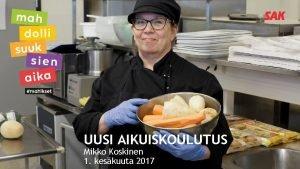 UUSI AIKUISKOULUTUS Mikko Koskinen 1 keskuuta 2017 Miksi