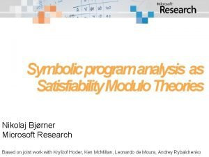 Symbolic program analysis as Satisfiability Modulo Theories Nikolaj