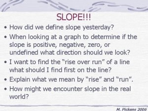 SLOPE How did we define slope yesterday When